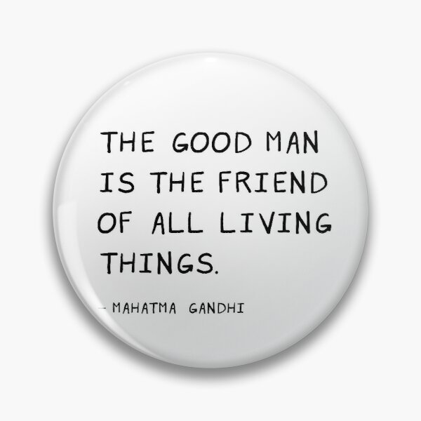 """""""The Good Man is the Friend of All Living Things"""" - Inspirational Quote in Hand-Drawn Font Pin"""
