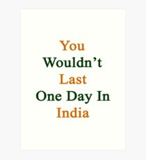 You Wouldn't Last One Day In India  Art Print