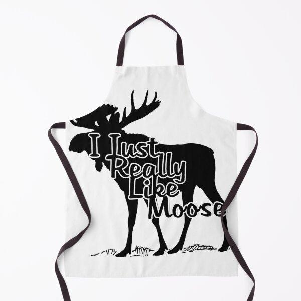 I Just   Really     Like       Moose Apron