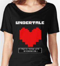 Undertale: Filled with DETERMINATION Women's Relaxed Fit T-Shirt
