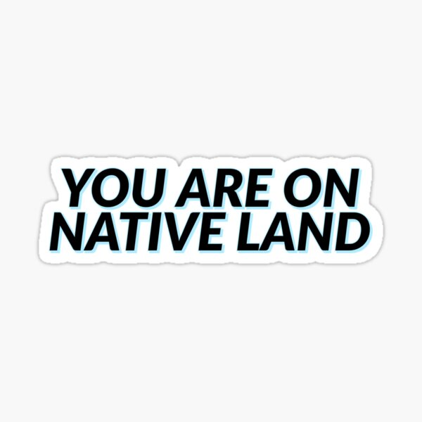 You Are On Native Land Sticker