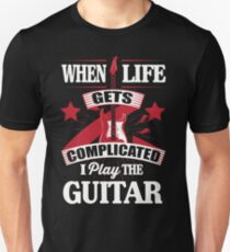When life gets complicated I play the guitar T-Shirt