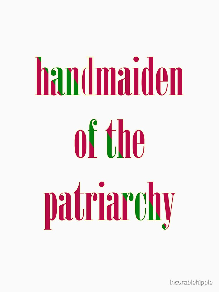 Handmaiden of the Patriarchy by incurablehippie