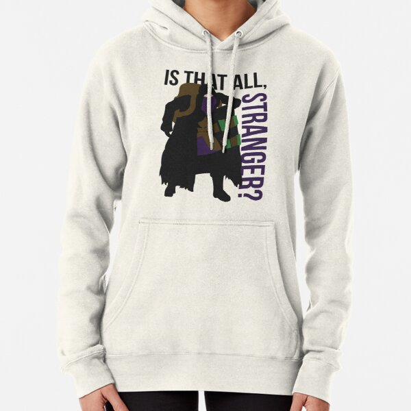 Is that all, stranger? Pullover Hoodie