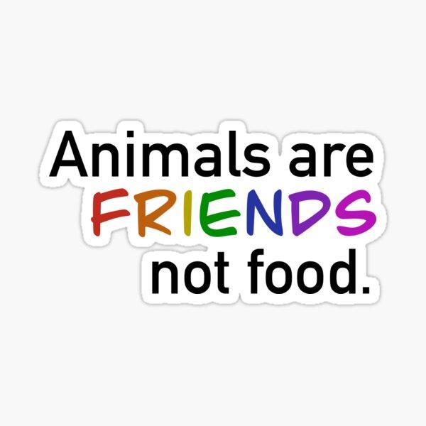 Animals are Friends Not Food Vegan  Sticker