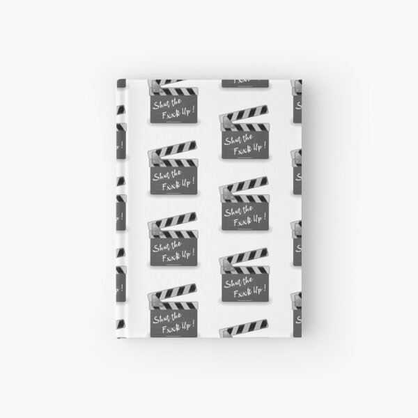 Shut the Fxxk Up, the best film maker gifts idea Hardcover Journal