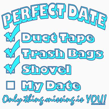 The Perfect Date by HardShirts