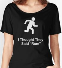 I Thought They Said Rum (white) Women's Relaxed Fit T-Shirt