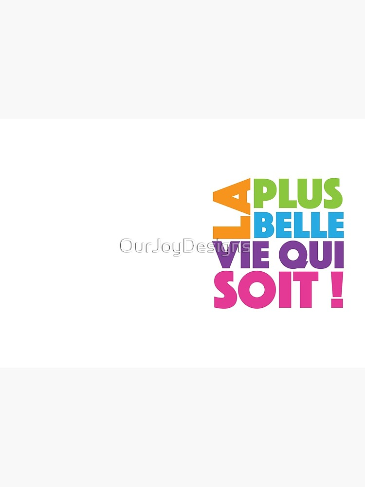 La Plus Belle Vie Qui Soit - Best Life Ever in French by OurJoyDesigns