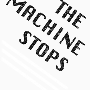 The Machine Stops by WhyIsThisOpen