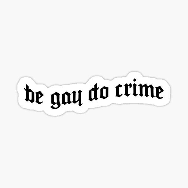 be gay do crime Sticker