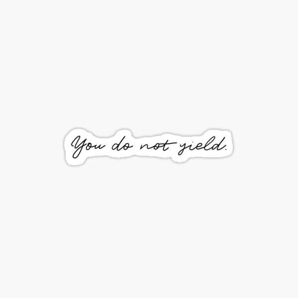 "Throne of Glass: ""You do not yield"" Sticker"