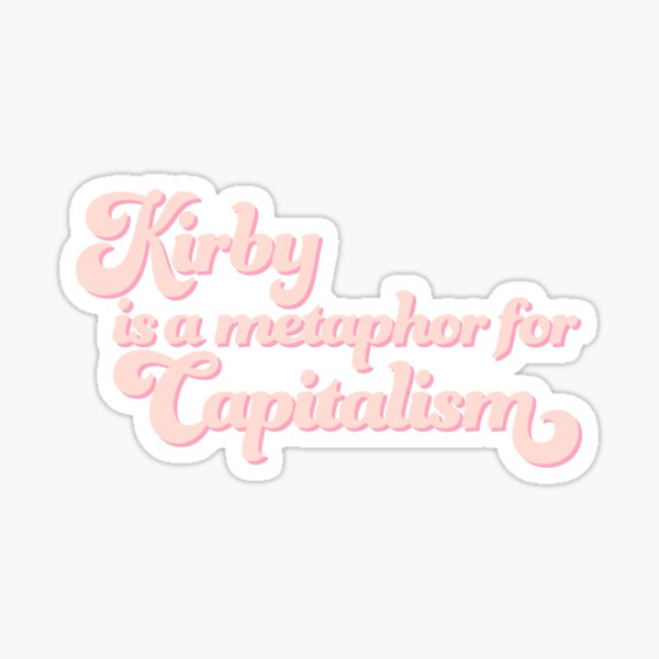 Kirby is a Metaphor for Capitalism Sticker