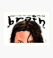 Also? I Can Kill You With My Brain Art Print