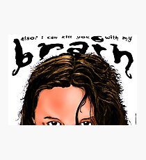 Also? I Can Kill You With My Brain Photographic Print