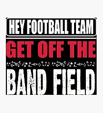 Hey football team - get off the band field Photographic Print