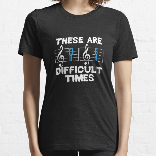 "Simple Music Shirt For Musicians Musician ""These Are Difficult Times"" T-shirt Design Notes Music Essential T-Shirt"