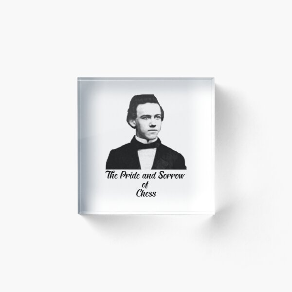 Chess Paul Morphy The Pride and Sorrow of Chess Acrylic Block