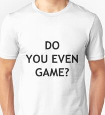 Do you even game? T-Shirt