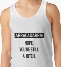 Abracadabra! Nope. You're still a bitch. Tank Top