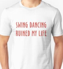 Swing Dancing Ruined My Life Shirts Unisex T-Shirt
