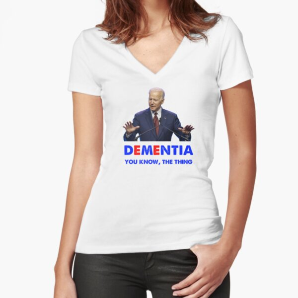 Joe Biden Dementia You know the thing Fitted V-Neck T-Shirt