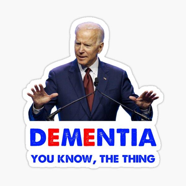 Joe Biden Dementia You know the thing Sticker