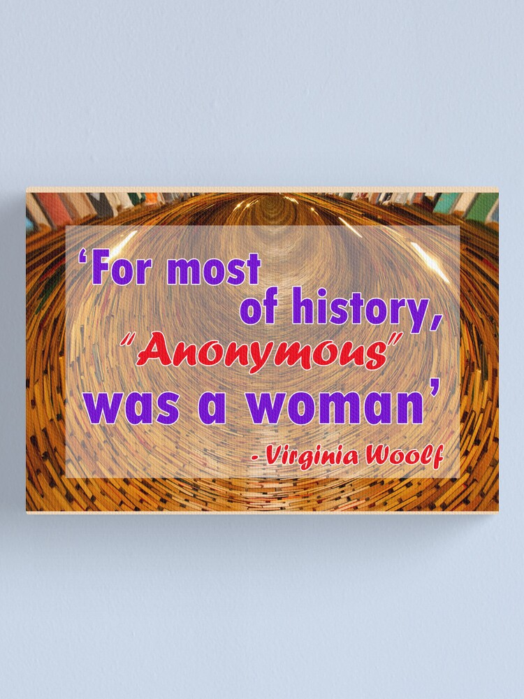 Alternate view of For most of history, Anonymous was a woman - Virginia Woolf Quote Canvas Print
