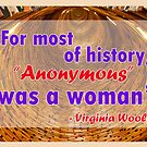 For most of history, Anonymous was a woman - Virginia Woolf Quote by incurablehippie