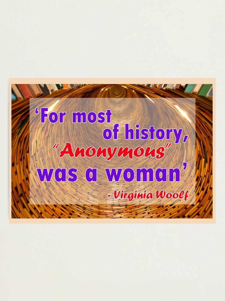 Alternate view of For most of history, Anonymous was a woman - Virginia Woolf Quote Photographic Print