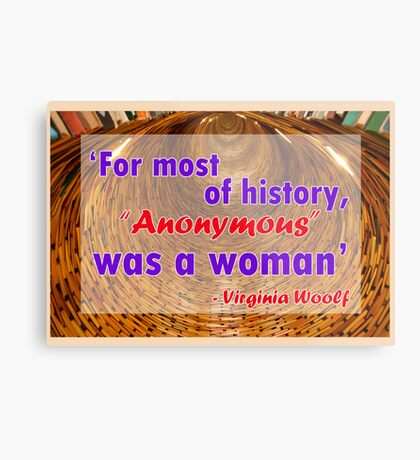 For most of history, Anonymous was a woman - Virginia Woolf Quote Metal Print