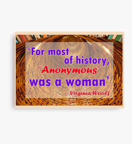 For most of history, Anonymous was a woman - Virginia Woolf Quote Canvas Print