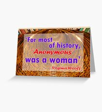 For most of history, Anonymous was a woman - Virginia Woolf Quote Greeting Card