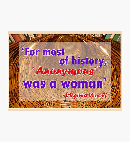 For most of history, Anonymous was a woman - Virginia Woolf Quote Photographic Print