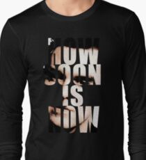 How Soon Is Now? T-Shirt