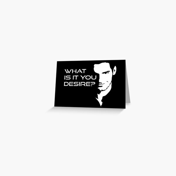 What is it you desire ? - Lucifer Morningstar  Greeting Card