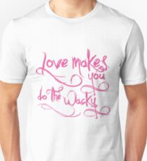 Love Makes You Whacky T-Shirt