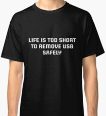 Life's too short to remove the USB safely Classic T-Shirt