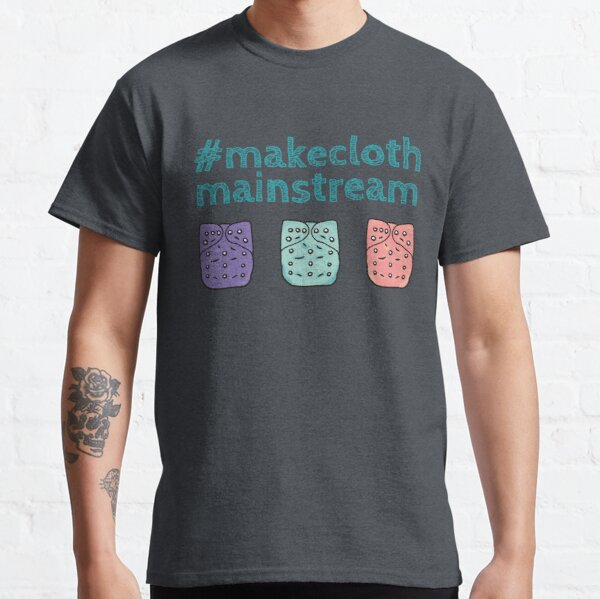 Make cloth mainstream and 3 cloth nappies Classic T-Shirt