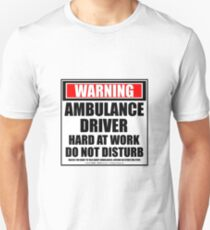 Warning Ambulance Driver Hard At Work Do Not Disturb T-Shirt