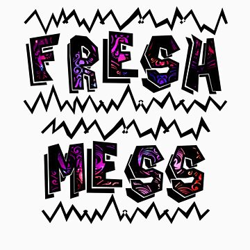 Fresh Mess by caliboy11