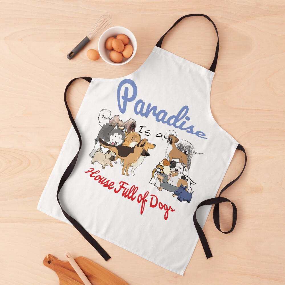 Paradise is a House full of Dogs Apron