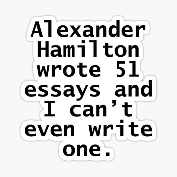 alexander wrote 51 essays and i cant even write one Sticker