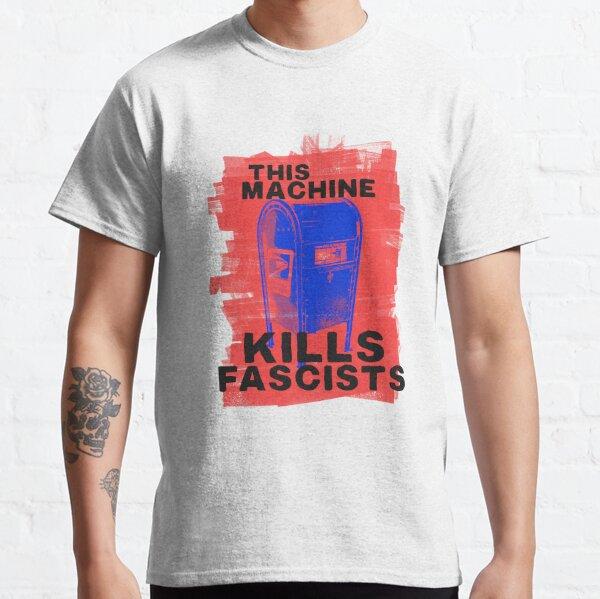 THIS MACHINE KILLS FASCISTS Classic T-Shirt