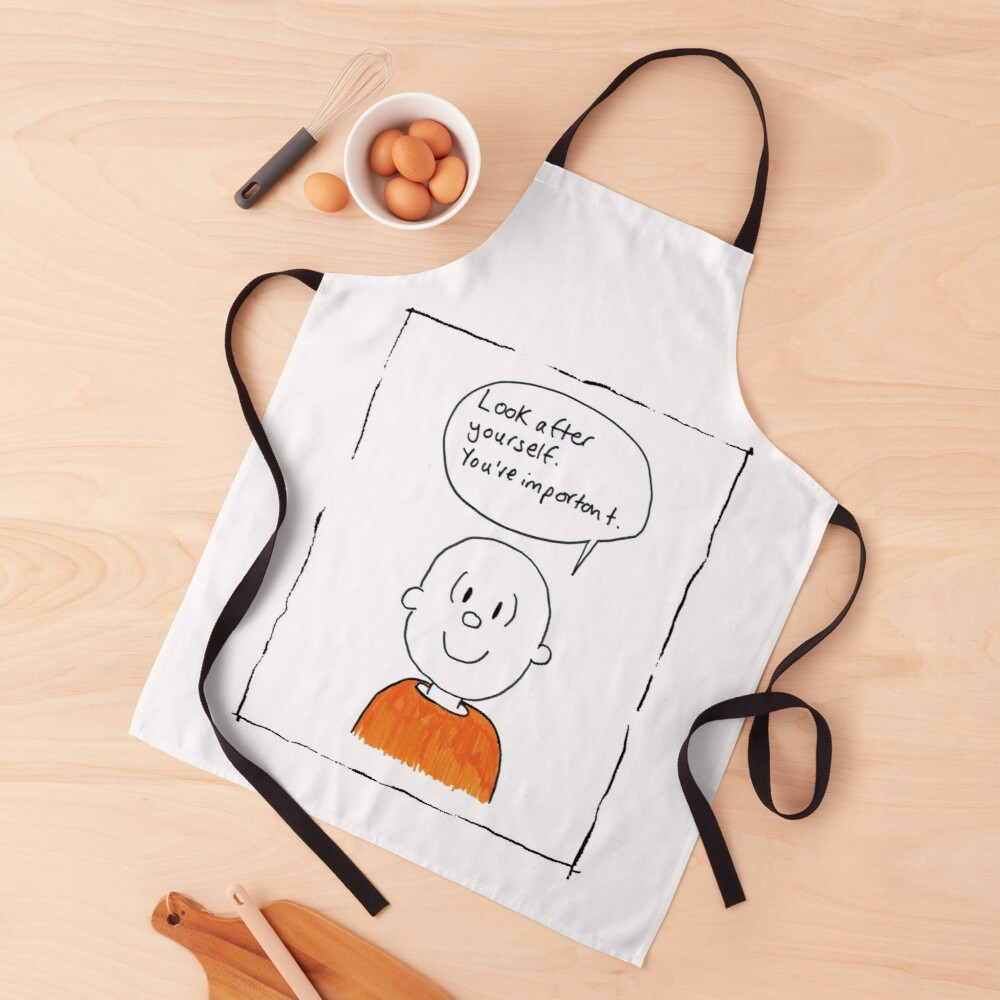 Look after yourself. You're important. Apron