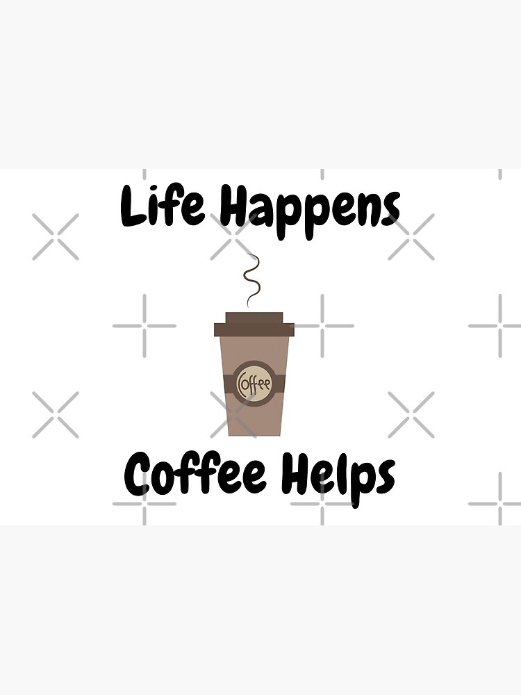Life Happens, Coffee Helps by tribbledesign