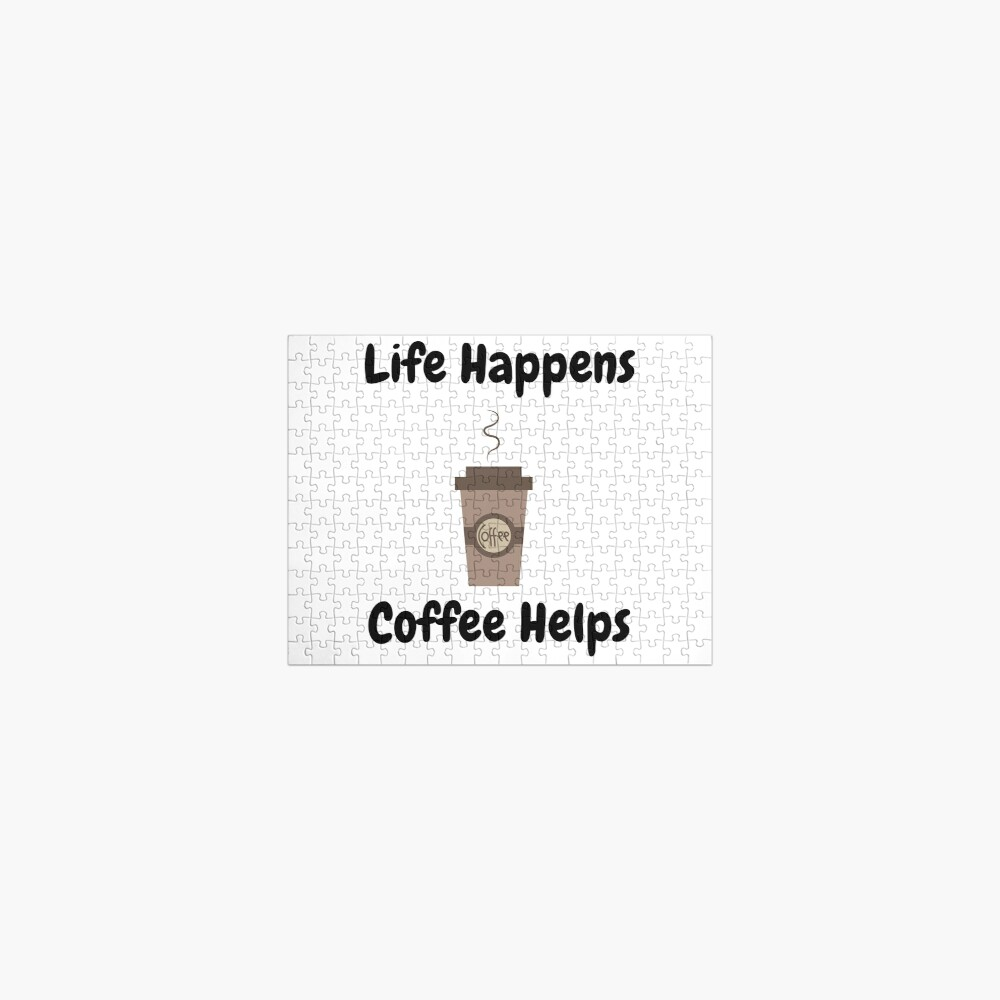 Life Happens, Coffee Helps Jigsaw Puzzle