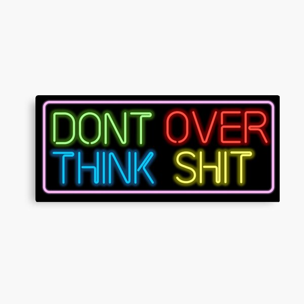 Neon Don't Over Think Shit Sign  Canvas Print