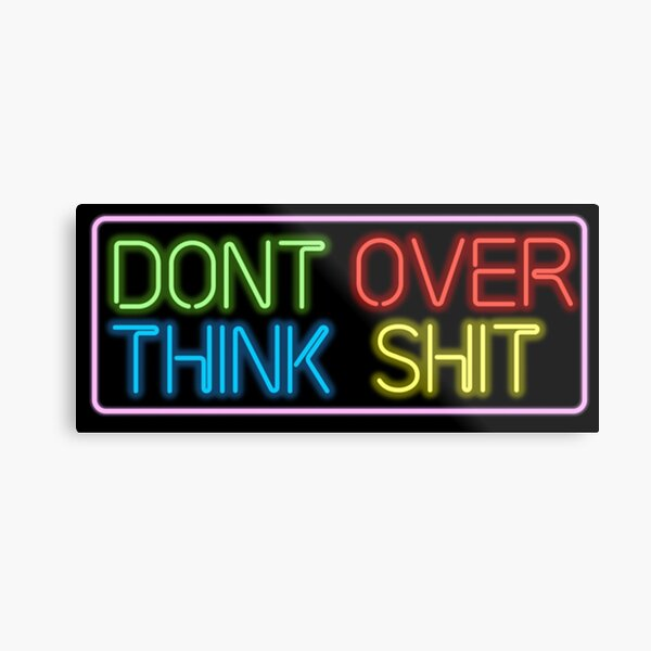 Neon Don't Over Think Shit Sign  Metal Print