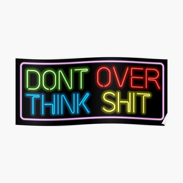 Neon Don't Over Think Shit Sign Poster